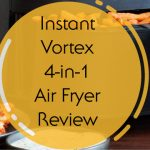 Instant Vortex 4-in-1 Air Fryer Review & Things to know